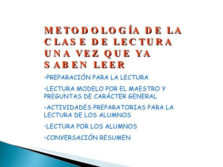<ul><li>METODOLOGÍA DE LA CLASE DE LECTURA UNA VEZ QUE YA SABEN LEER </li></ul><ul><li>PREPARACIÓN PARA LA LECTURA </li></...
