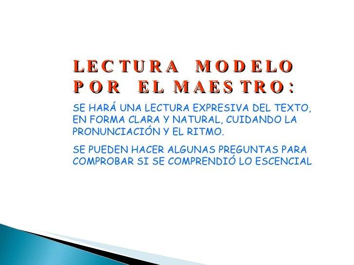 LECTURA  MODELO  POR  EL MAESTRO: SE HARÁ UNA LECTURA EXPRESIVA DEL TEXTO, EN FORMA CLARA Y NATURAL, CUIDANDO LA PRONUNCIA...