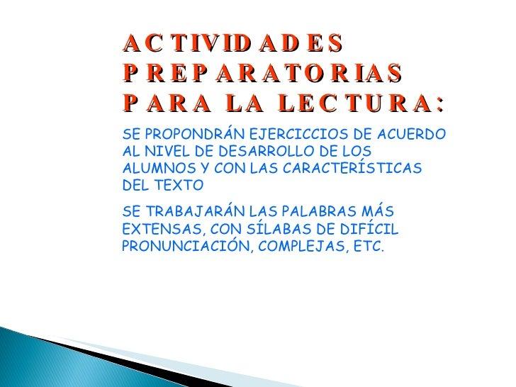 ACTIVIDADES PREPARATORIAS PARA LA LECTURA: SE PROPONDRÁN EJERCICCIOS DE ACUERDO AL NIVEL DE DESARROLLO DE LOS ALUMNOS Y CO...