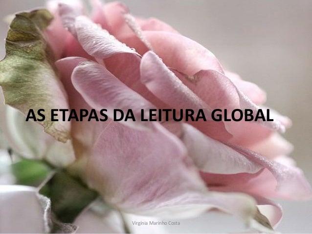 AS ETAPAS DA LEITURA GLOBAL           Virgínia Marinho Costa