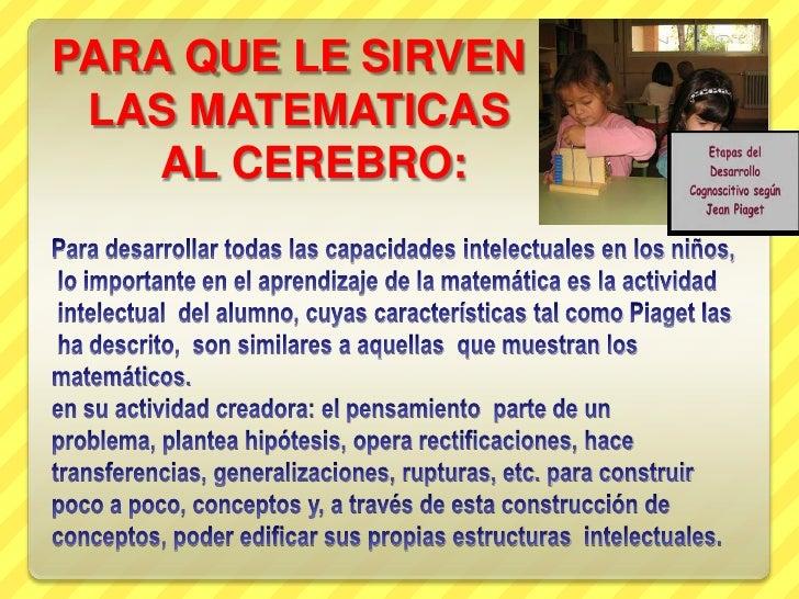 PARA QUE LE SIRVEN    LAS MATEMATICAS          AL CEREBRO:Para desarrollar todas las capacidades intelectuales en los niño...
