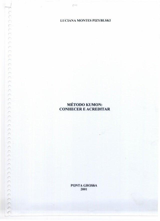 OK r (' LUCIANA MONTES PIZYBLSKI r: r r- r r r MÉTODO KUMON: CONHECER E ACREDITAR PONTA GROSSA 2001
