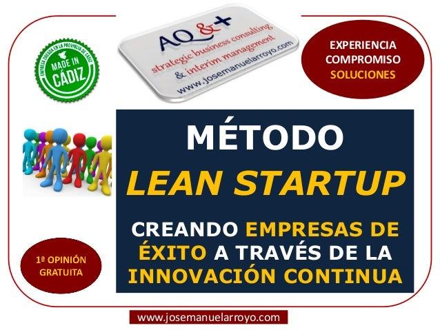 MÉTODO LEAN STARTUP CREANDO EMPRESAS DE ÉXITO A TRAVÉS DE LA INNOVACIÓN CONTINUA www.josemanuelarroyo.com EXPERIENCIA COMP...