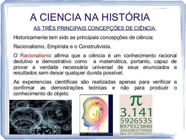 A CIENCIA NA HISTÓRIA AS TRÊS PRINCIPAIS CONCEPÇÕES DE CIÊNCIA Historicamente tem sido as principais concepções de ciência...