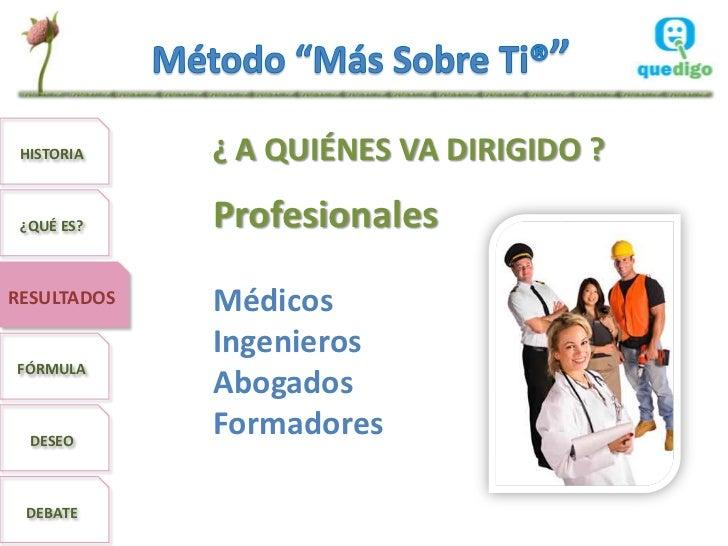 HISTORIA    ¿ A QUIÉNES VA DIRIGIDO ? ¿QUÉ ES?    ProfesionalesRESULTADOS   Médicos             IngenierosFÓRMULA         ...
