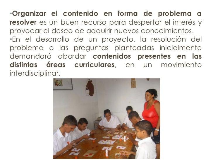 • Organizar el contenido en forma de problema a resolver  es un buen recurso para despertar el interés y provocar el deseo...