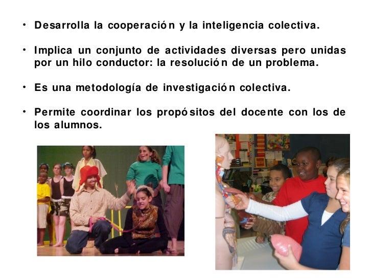 <ul><li>Desarrolla la cooperación y la inteligencia colectiva. </li></ul><ul><li>Implica un conjunto de actividades divers...