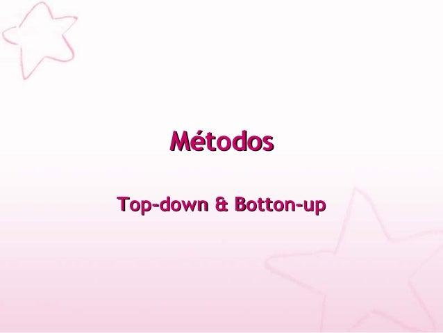 MMééttooddooss  TToopp--ddoowwnn && BBoottttoonn--uupp