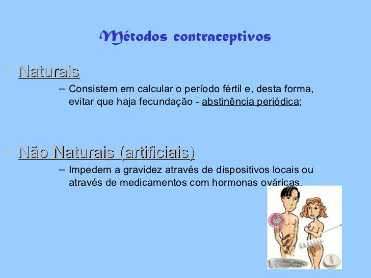 Métodos contraceptivos <ul><li>Naturais </li></ul><ul><ul><ul><ul><li>Consistem em calcular o período fértil e, desta form...
