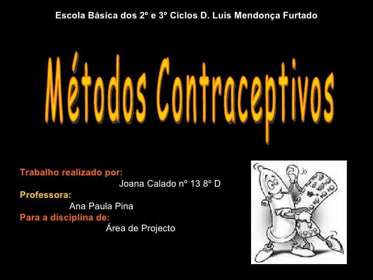 Escola Básica dos 2º e 3º Ciclos D. Luís Mendonça Furtado Trabalho realizado por: Joana Calado nº 13 8º D Professora:   An...