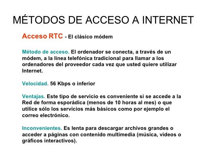 MÉTODOS DE ACCESO A INTERNET Acceso RTC  - El clásico módem Método de acceso.  El ordenador se conecta, a través de un mód...