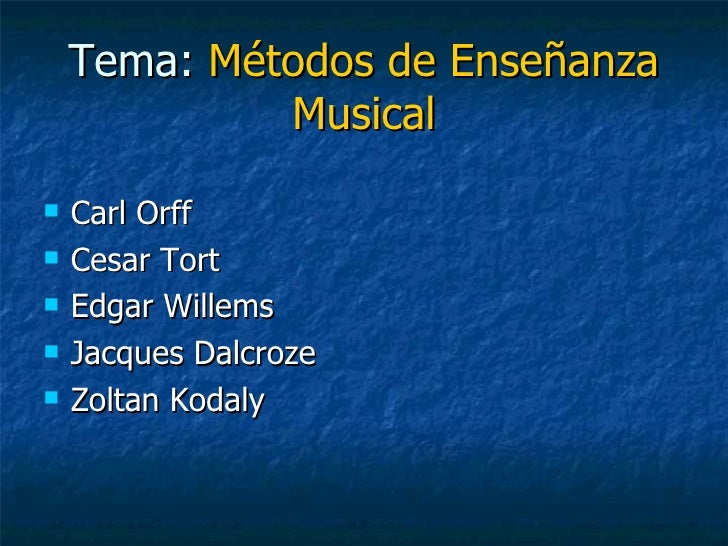 Tema:  Métodos de Enseñanza   Musical <ul><li>Carl Orff </li></ul><ul><li>Cesar Tort </li></ul><ul><li>Edgar Willems </li>...