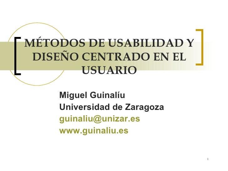 MÉTODOS DE USABILIDAD Y DISEÑO CENTRADO EN EL USUARIO Miguel Guinalíu Universidad de Zaragoza [email_address]   www.guinal...