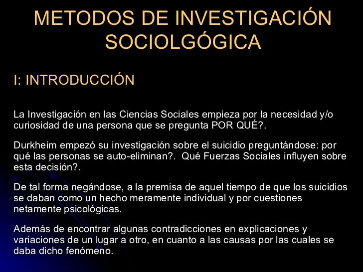 METODOS DE INVESTIGACIÓN SOCIOLGÓGICA I: INTRODUCCIÓN La Investigación en las Ciencias Sociales empieza por la necesidad y...