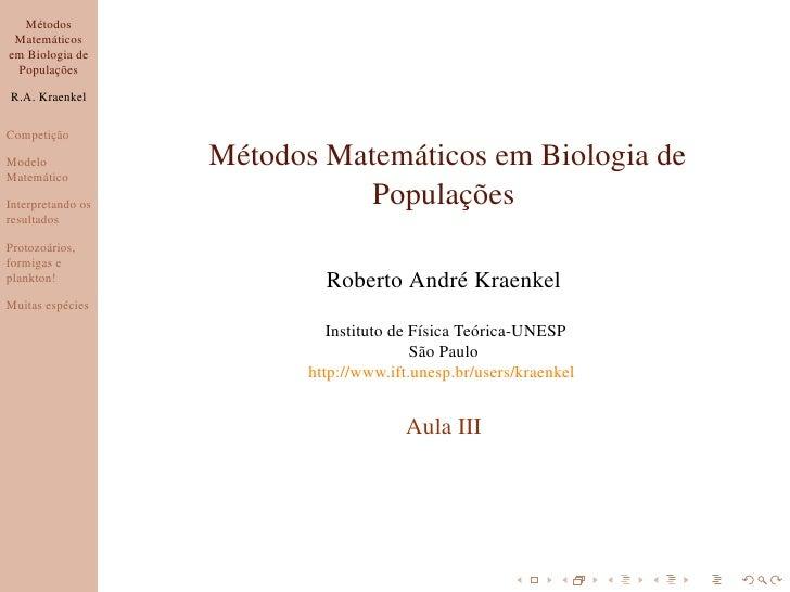 Métodos  Matemáticos em Biologia de  Populações  R.A. Kraenkel  Competição  Modelo             Métodos Matemáticos em Biol...