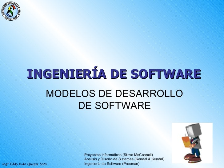 INGENIERÍA DE SOFTWARE   MODELOS DE DESARROLLO DE SOFTWARE Proyectos Informáticos (Steve McConnell) Analisis y Diseño de S...