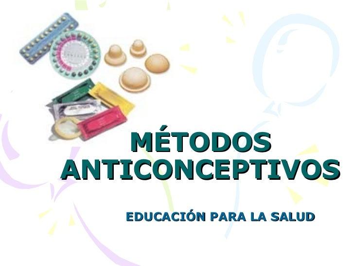 EDUCACIÓN PARA LA SALUD MÉTODOS ANTICONCEPTIVOS