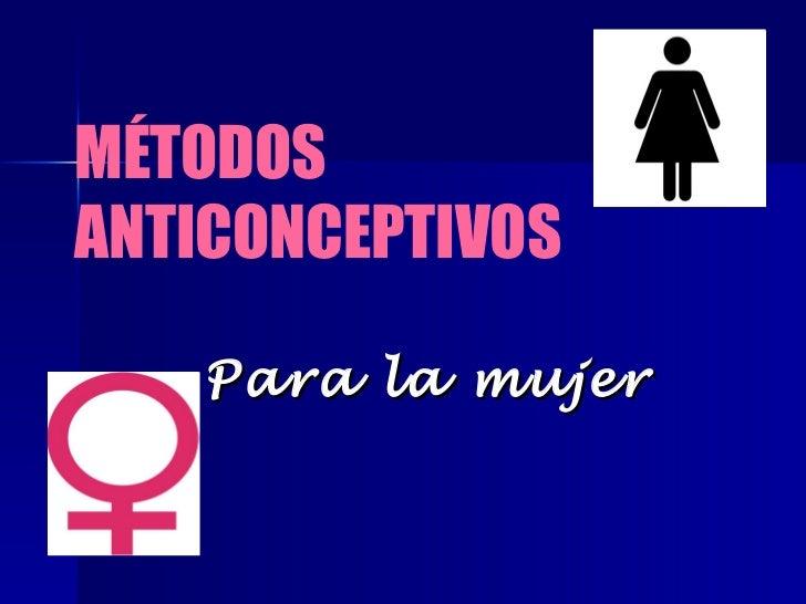 MÉTODOSANTICONCEPTIVOS   Para la mujer