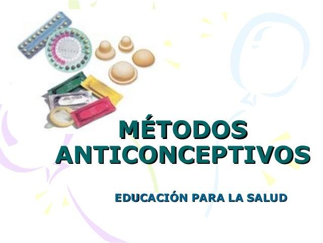 EDUCACIÓN PARA LA SALUDEDUCACIÓN PARA LA SALUD MÉTODOSMÉTODOS ANTICONCEPTIVOSANTICONCEPTIVOS