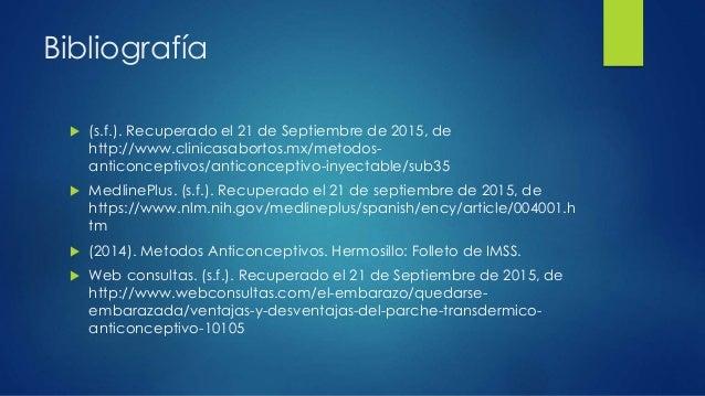 Bibliografía  (s.f.). Recuperado el 21 de Septiembre de 2015, de http://www.clinicasabortos.mx/metodos- anticonceptivos/a...