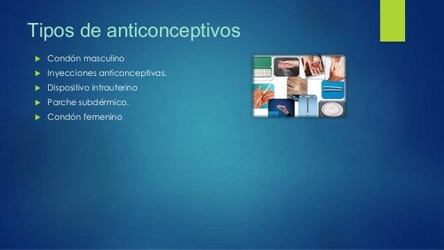 Tipos de anticonceptivos  Condón masculino  Inyecciones anticonceptivas.  Dispositivo intrauterino  Parche subdérmico....
