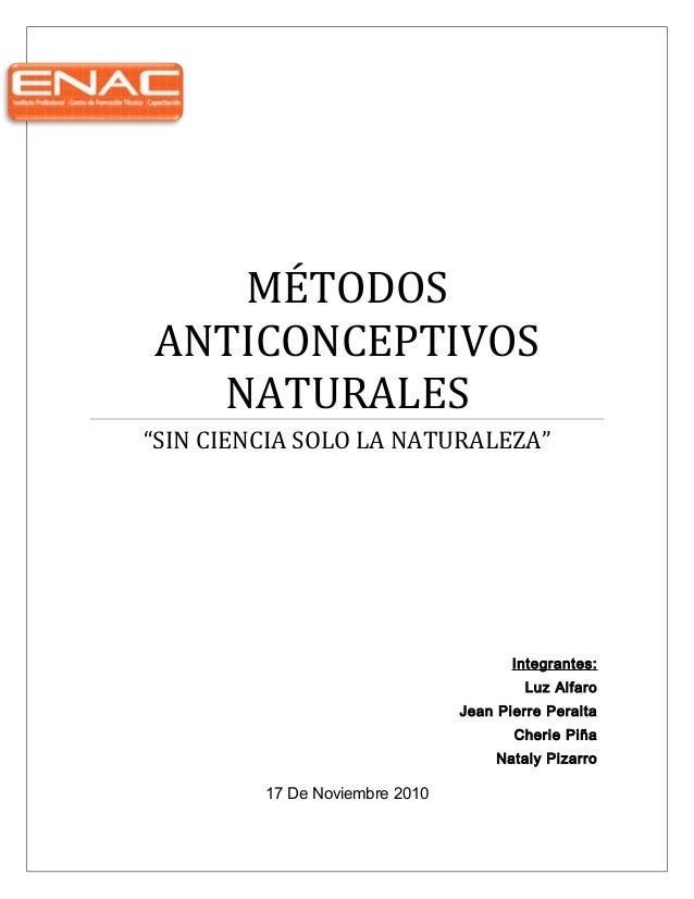 """MÉTODOS ANTICONCEPTIVOS NATURALES """"SIN CIENCIA SOLO LA NATURALEZA"""" Integrantes: Luz Alfaro Jean Pierre Peralta Cherie Piña..."""