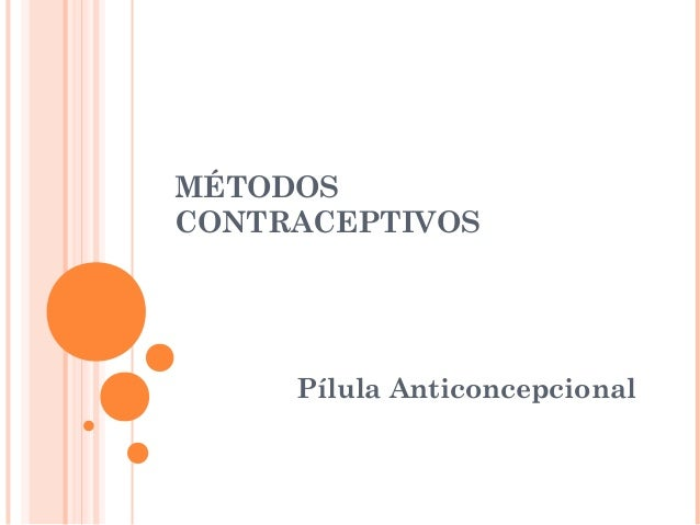 MÉTODOS CONTRACEPTIVOS  Pílula Anticoncepcional