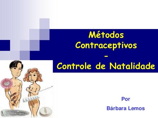 Métodos Contraceptivos - Controle de Natalidade Por Bárbara Lemos