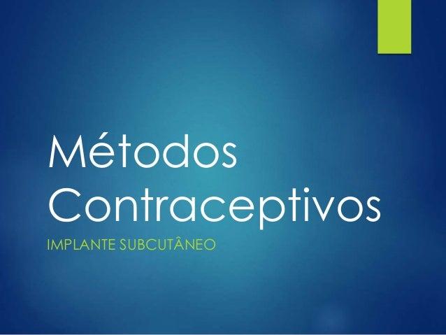 Métodos Contraceptivos IMPLANTE SUBCUTÂNEO