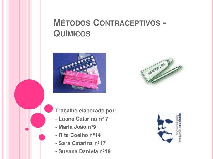 Métodos Contraceptivos - Químicos<br />Trabalho elaborado por:<br />- Luana Catarina nº 7<br />- Maria João nº9<br />- Rit...