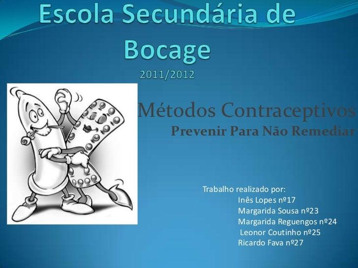 Métodos Contraceptivos   Prevenir Para Não Remediar       Trabalho realizado por:                 Inês Lopes nº17         ...