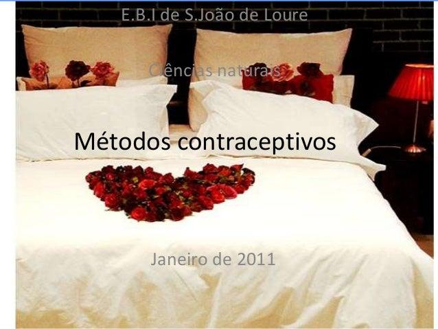 E.B.I de S.João de Loure      Ciências naturaisMétodos contraceptivos      Janeiro de 2011