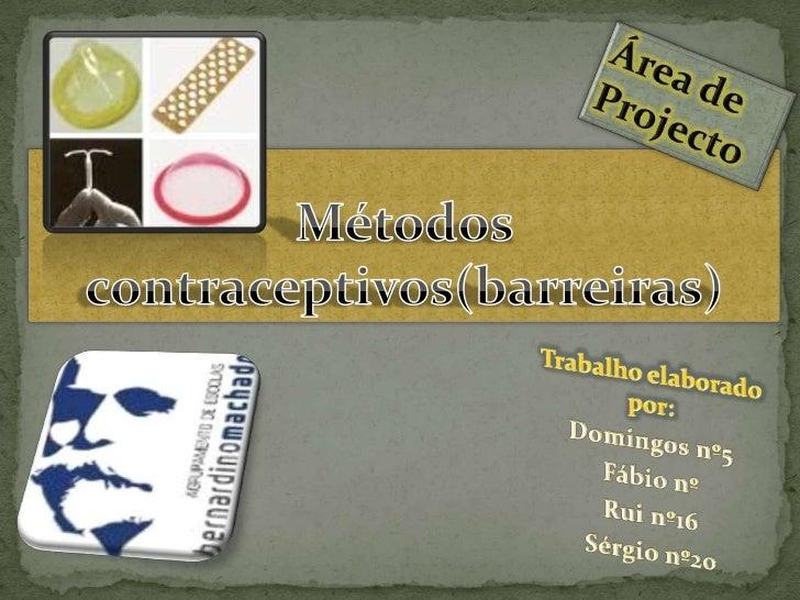 ÁreadeProjecto<br />Métodos contraceptivos(barreiras) <br />Trabalho elaborado por:<br />Domingos nº5<br />Fábio nº<br />R...