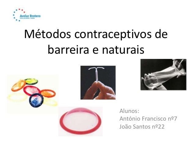 Métodos contraceptivos de   barreira e naturais                Alunos:                António Francisco nº7               ...