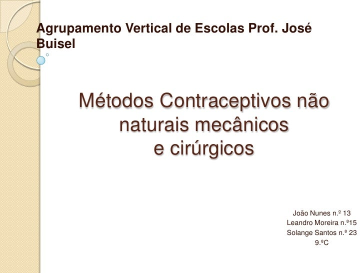 Agrupamento Vertical de Escolas Prof. José Buisel<br />Métodos Contraceptivos não naturais mecânicose cirúrgicos <br />Joã...