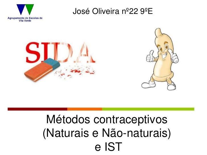 José Oliveira nº22 9ºE Métodos contraceptivos(Naturais e Não-naturais)          e IST