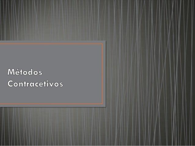 •   Métodos contracetivos;•   Métodos naturais;•   Métodos de barreira;•   Métodos químicos;•   Métodos cirúrgicos.