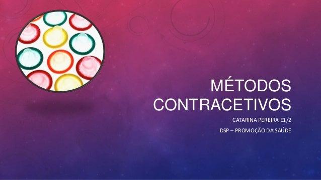 MÉTODOS CONTRACETIVOS CATARINA PEREIRA E1/2 DSP – PROMOÇÃO DA SAÚDE