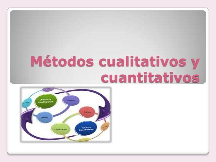 Métodos cualitativos y cuantitativos<br />