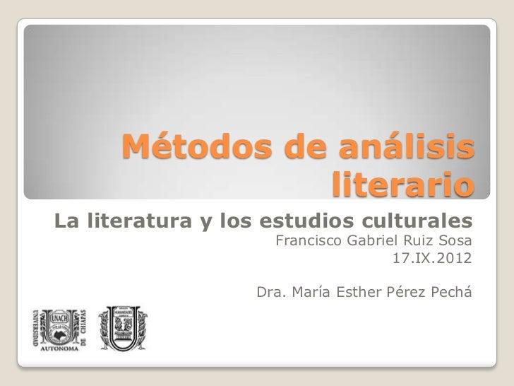 Métodos de análisis                literarioLa literatura y los estudios culturales                    Francisco Gabriel R...