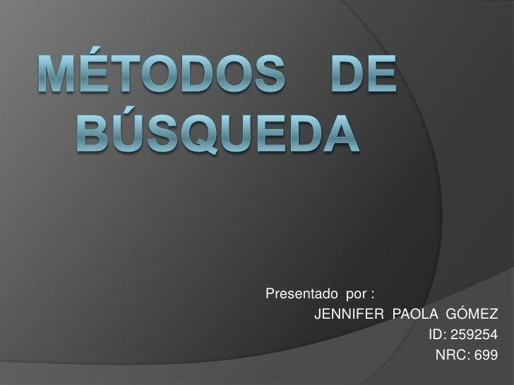 Presentado por :       JENNIFER PAOLA GÓMEZ                    ID: 259254                     NRC: 699
