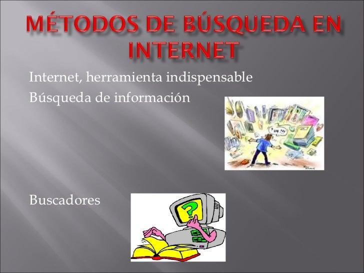 Internet, herramienta indispensableBúsqueda de informaciónBuscadores