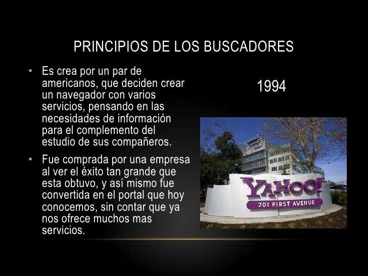 PRINCIPIOS DE LOS BUSCADORES• Es crea por un par de  americanos, que deciden crear     1994  un navegador con varios  serv...