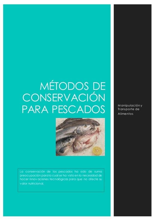 MÉTODOS DE  CONSERVACIÓN  PARA PESCADOS  Manipulación y  Transpor te de  Alimentos  La conservación de los pescados ha sid...