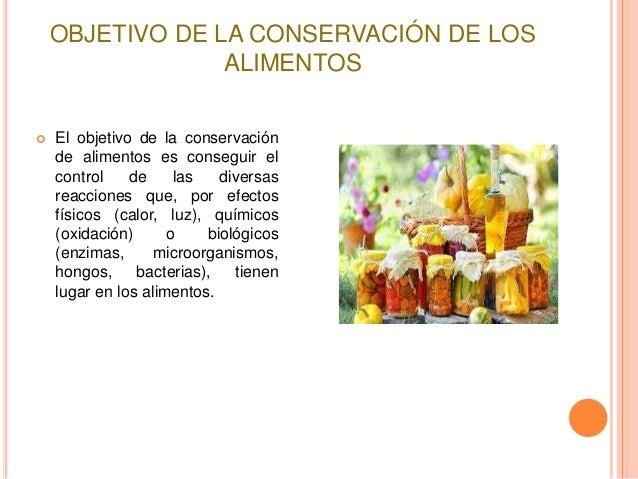 OBJETIVO DE LA CONSERVACIÓN DE LOS ALIMENTOS   El objetivo de la conservación de alimentos es conseguir el control de las...