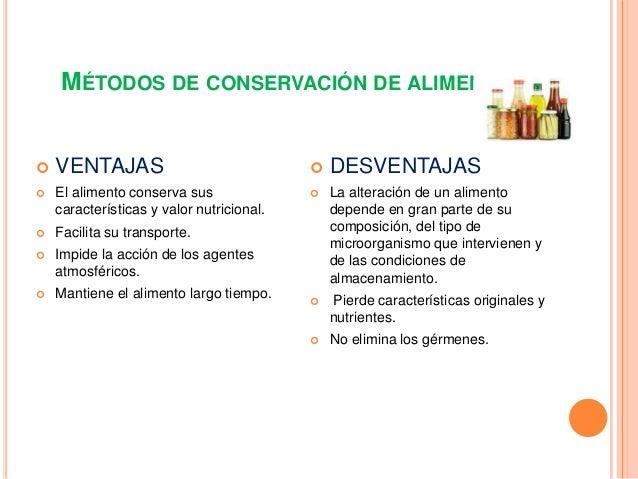 MÉTODOS DE CONSERVACIÓN DE ALIMENTOS    VENTAJAS    DESVENTAJAS    El alimento conserva sus características y valor nut...