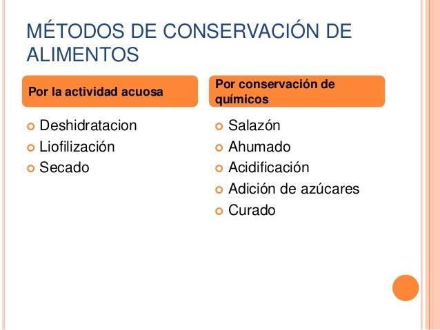 MÉTODOS DE CONSERVACIÓN DE ALIMENTOS Por la actividad acuosa  Deshidratacion  Liofilización  Secado   Por conservación ...