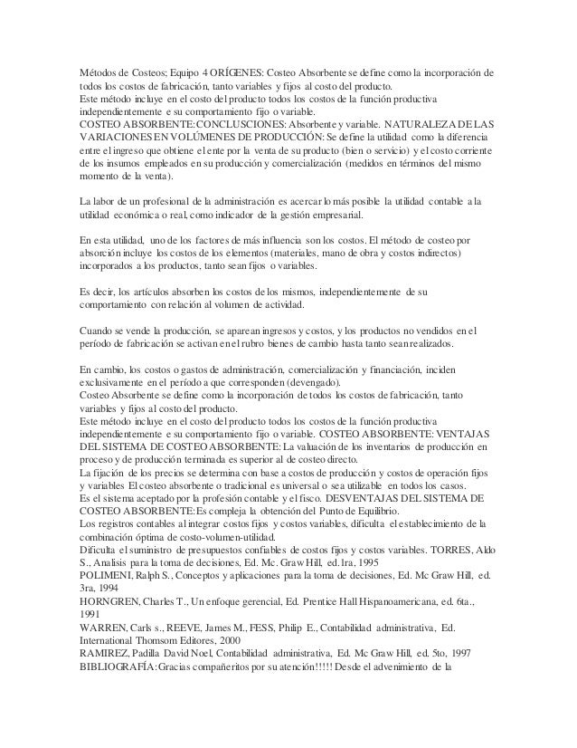 Métodos de Costeos; Equipo 4 ORÍGENES: Costeo Absorbente se define como la incorporación de todos los costos de fabricació...