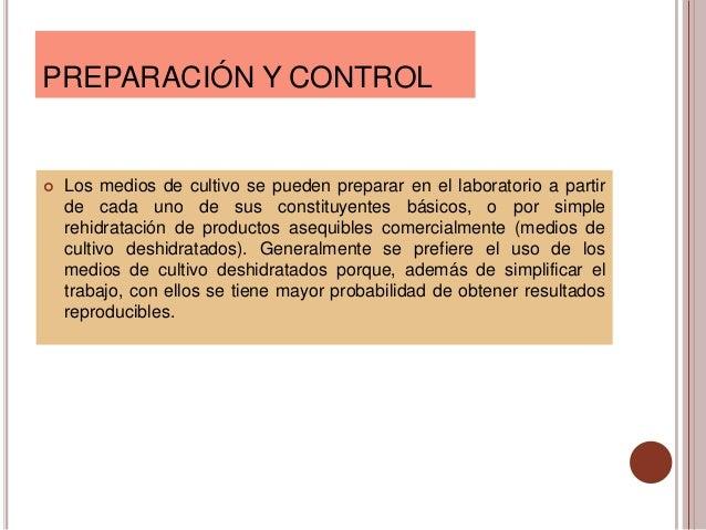 PREPARACIÓN Y CONTROL   Los medios de cultivo se pueden preparar en el laboratorio a partir    de cada uno de sus constit...
