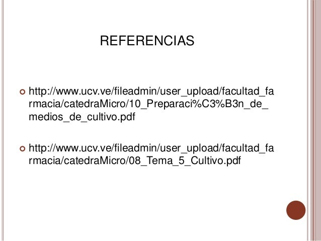 REFERENCIAS   http://www.ucv.ve/fileadmin/user_upload/facultad_fa    rmacia/catedraMicro/10_Preparaci%C3%B3n_de_    medio...
